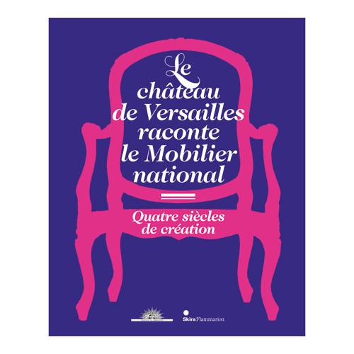Catalogue de l?exposition le château de Versailles raconte le Mobilier national