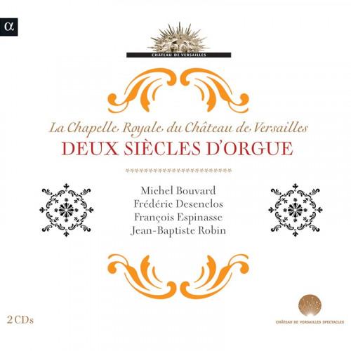 Deux siècles d'orgue à la Chapelle Royale