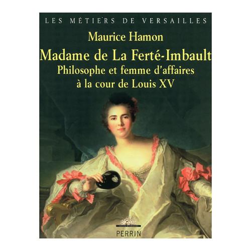 Madame de la Ferté-Imbault - Philosophe et femme d'affaires à la cour de Louis XV