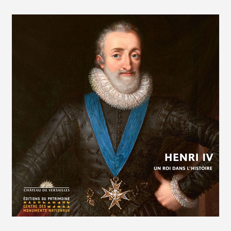 """Catalogue de l'exposition """"Henri IV, un roi dans l'histoire"""""""