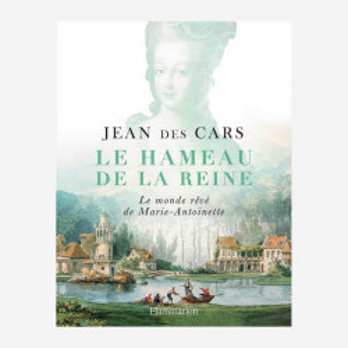 Le Hameau de la Reine - Le monde rêvé de Marie-Antoinette