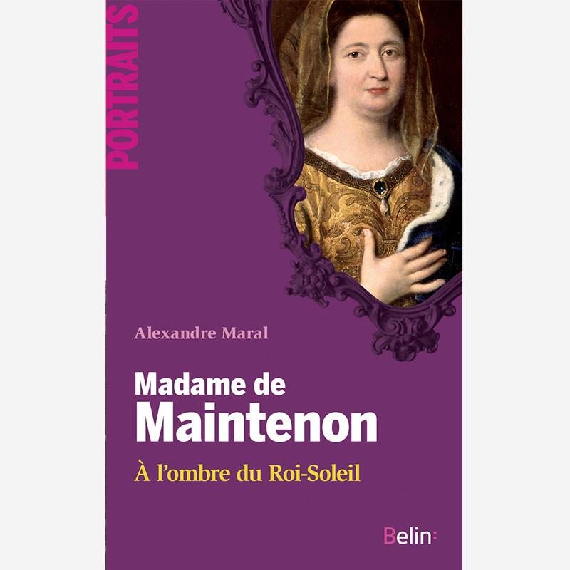 Madame de Maintenon - A l'ombre du Roi-Soleil