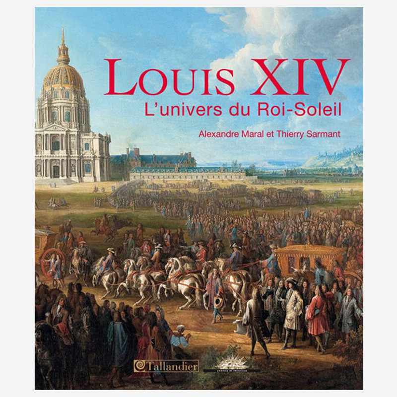 Louis XIV, l'univers du Roi Soleil