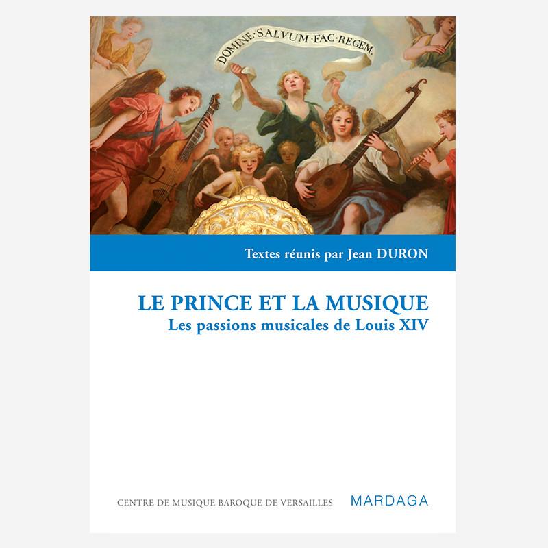 Le prince et la musique, les passions musicales de Louis XIV